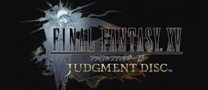 FF15体験版「FINAL FANTASY XV JUDGMENT DISC」が配信決定!序盤が丸ごと遊べる!